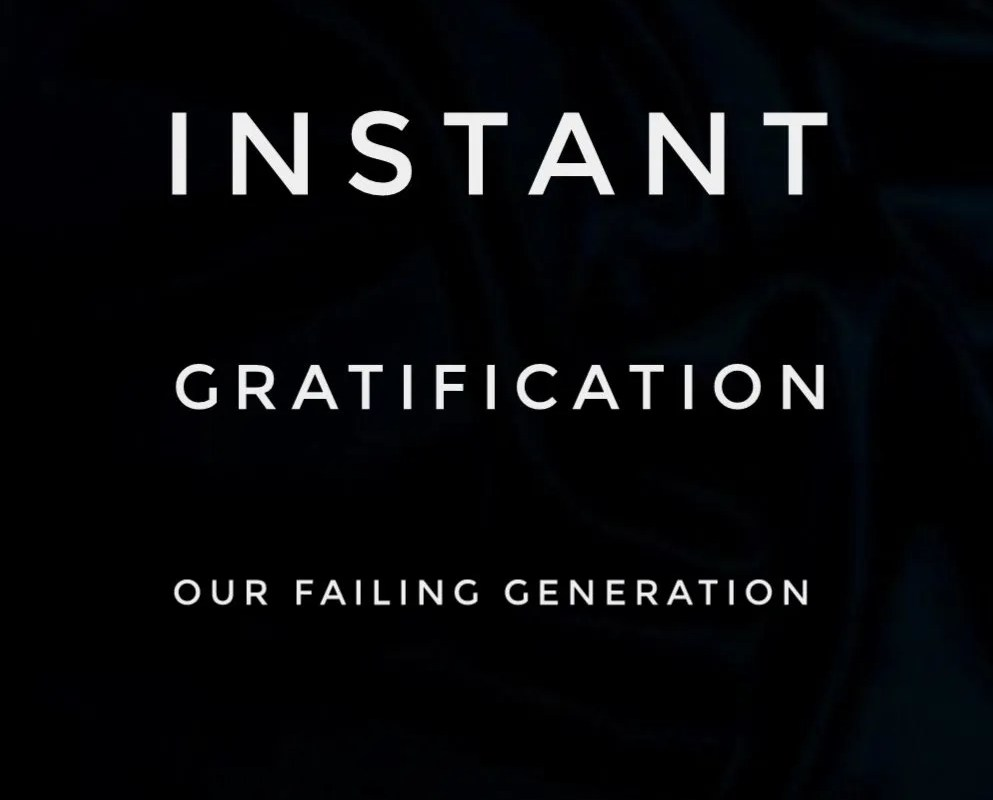 Instant Gratification: Our Failing Generation