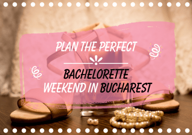 Plan the perfect bachelorette weekend in bucharest