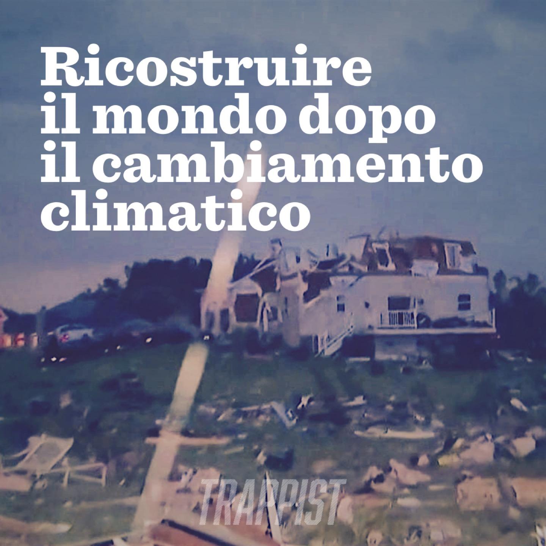 133: Ricostruire il mondo dopo il cambiamento climatico