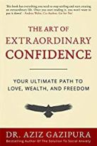 he Art of Extraordinary Confidence: Your Ultimate Path To Love, Wealth, and Freedom,