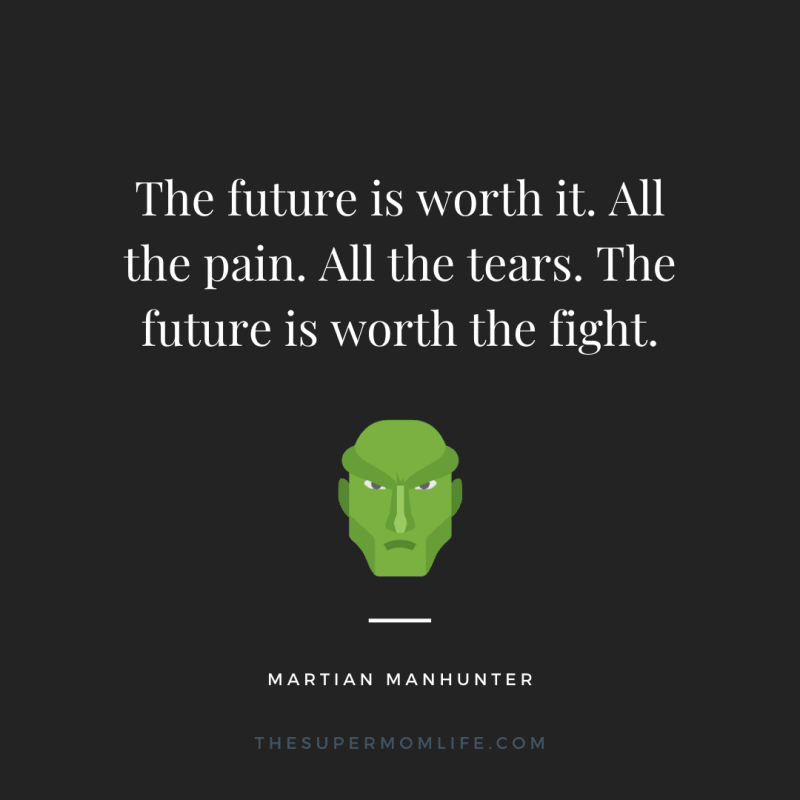 The future is worth it. All the pain. All the tears. The future is worth the fight.