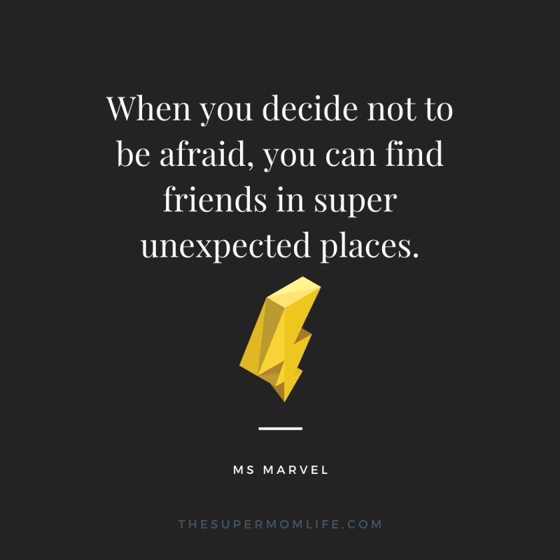 When you decide not to be afraid, you can find friends in super unexpected places.