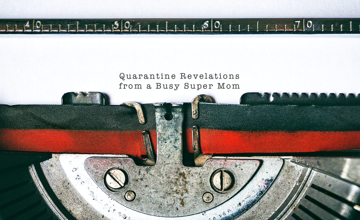 typewriter with paper that says Quarantine Revelations from a Busy Super Mom