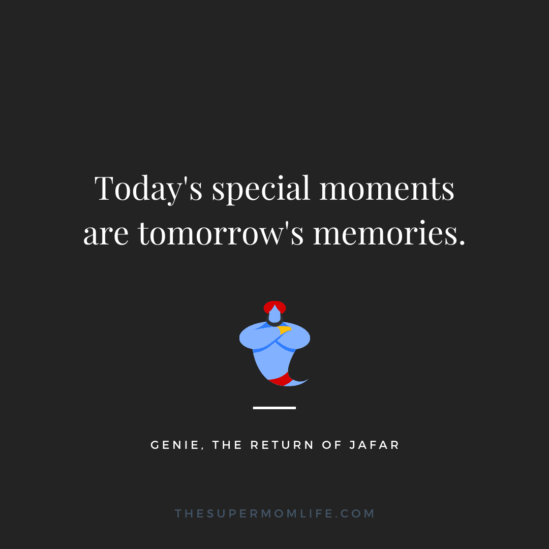 Today's special moments are tomorrow's memories.
