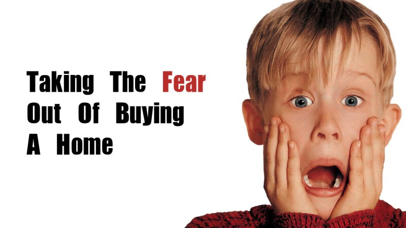 Taking The Fear Out Of Buying A Home