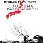 William T. Vollmann - Fukushima, dans la zone interdite