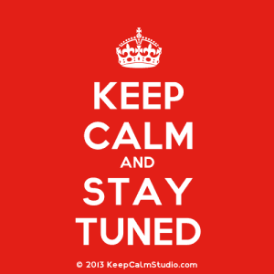 KeepCalmStudio.com-[Crown]-Keep-Calm-And-Stay-Tuned