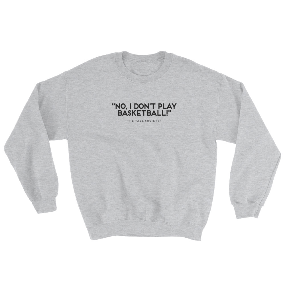 Sweatshirt – No, I don't play basketball!