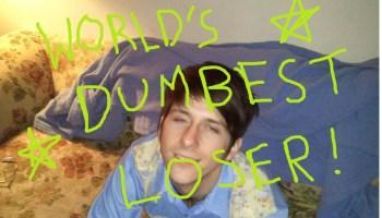 world's dumbest loser