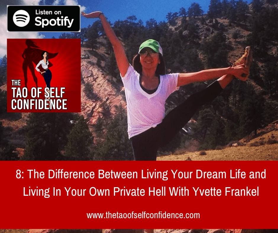 The Difference Between Living Your Dream Life and Living In Your Own Private Hell With Yvette Frankel