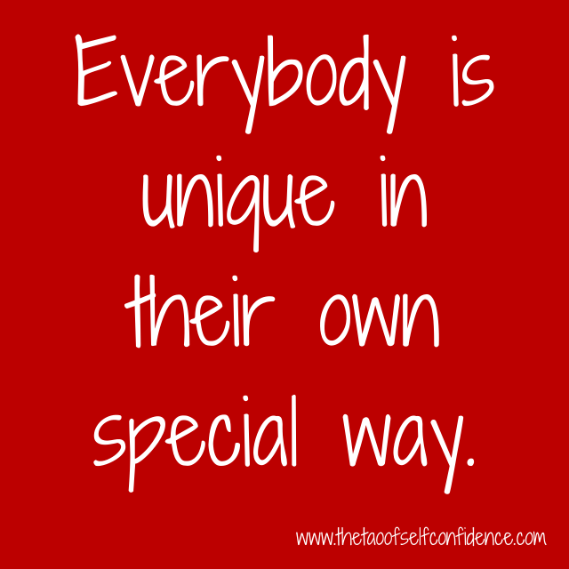 Everybody is unique in their own special way.