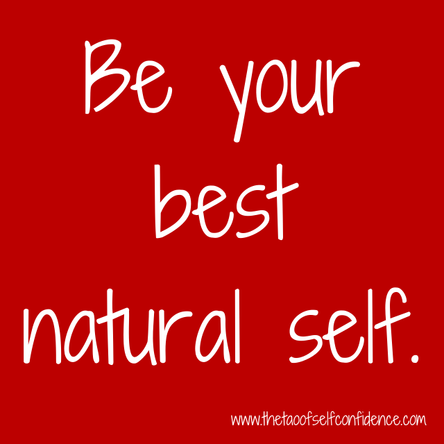 Be your best natural self.