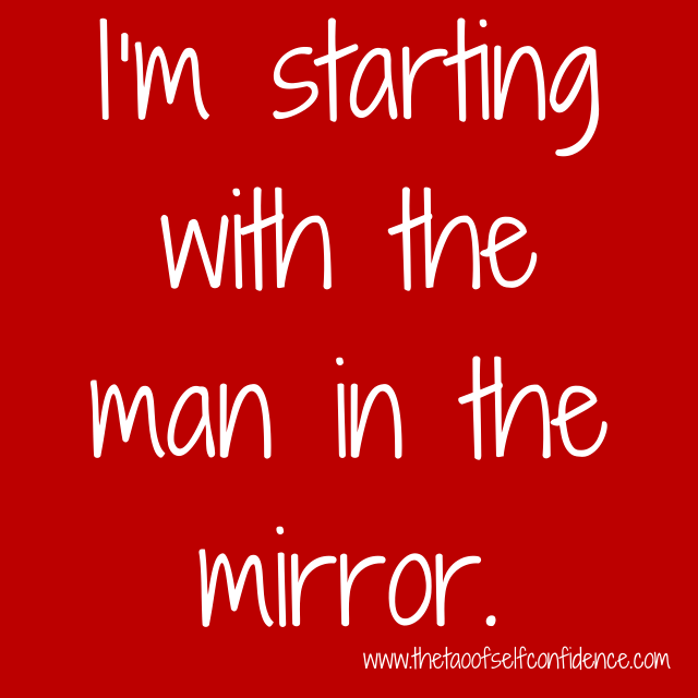 I'm starting with the man in the mirror.