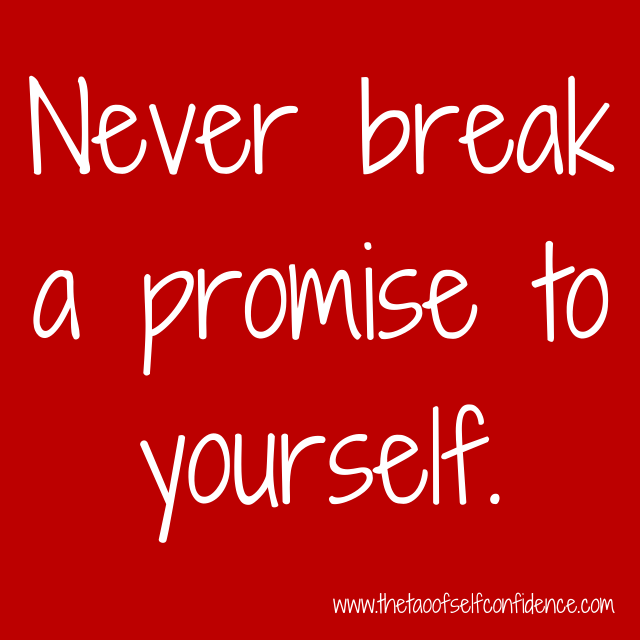 Never break a promise to yourself.