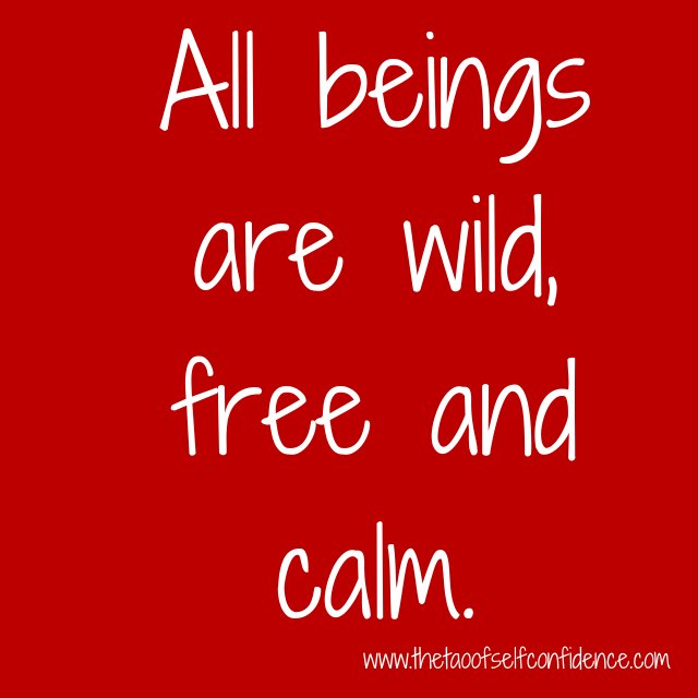 All beings are wild, free and calm.