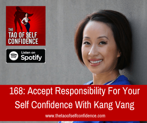 Accept Responsibility For Your Self Confidence With Kang Vang