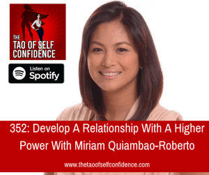 Develop A Relationship With A Higher Power With Miriam Quiambao-Roberto