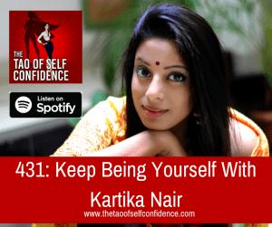 Keep Being Yourself With Kartika Nair