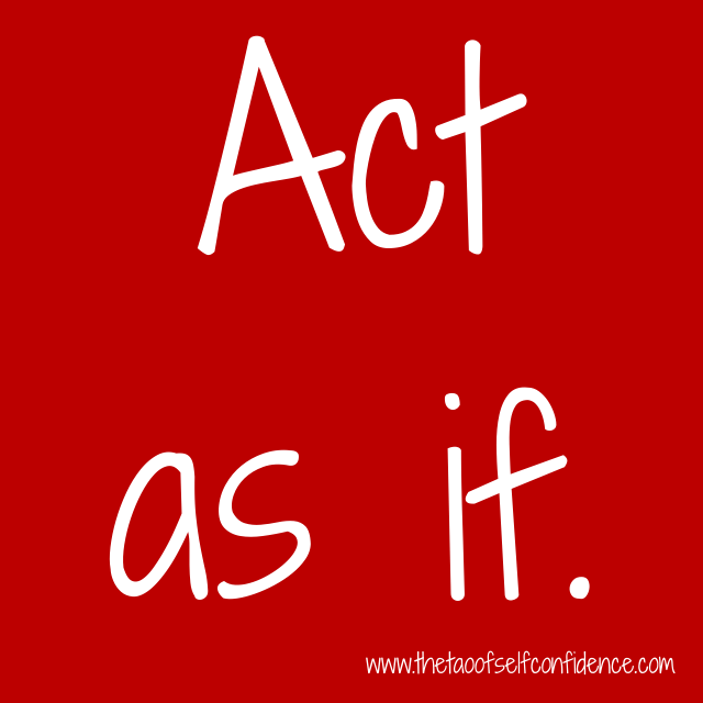 Act as if.