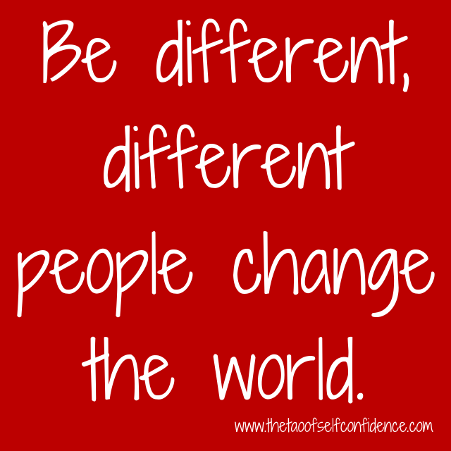 Be different, different people change the world.