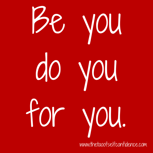 Be you do you for you.