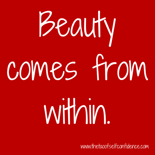 Beauty comes from within.