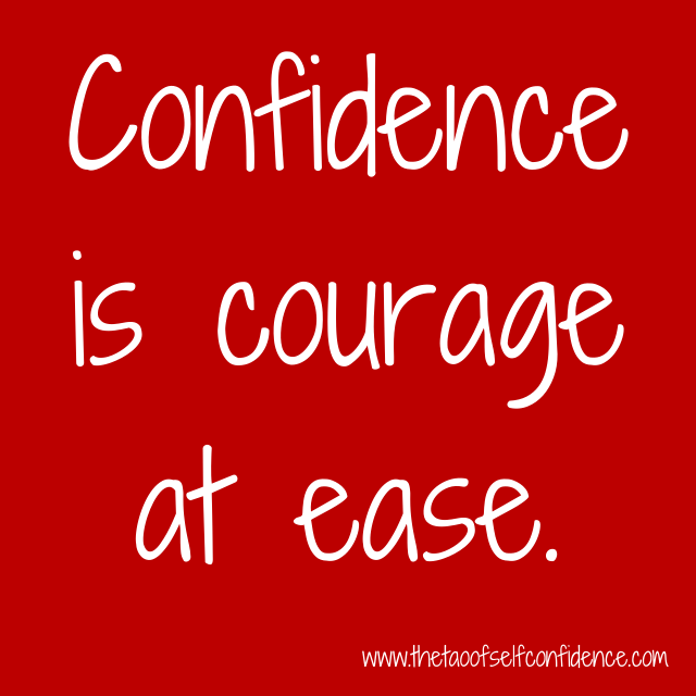 Confidence is courage at ease.