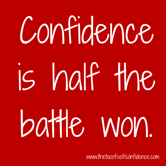 Confidence is half the battle won.