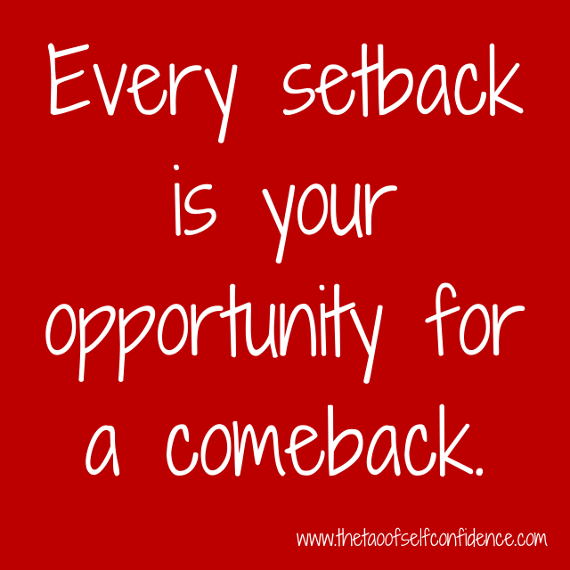 Every setback is your opportunity for a comeback.