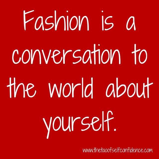 Fashion is a conversation to the world about yourself.