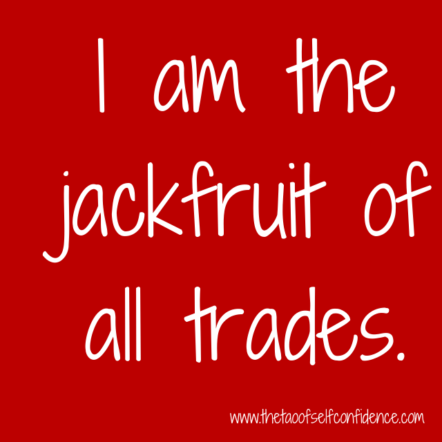 I am the jackfruit of all trades.