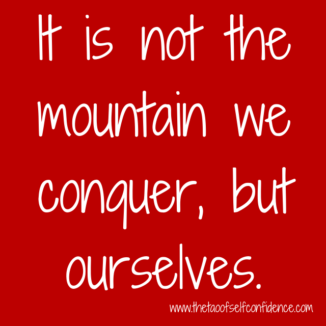 It is not the mountain we conquer, but ourselves.