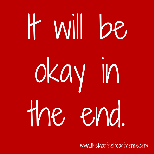 It will be okay in the end.