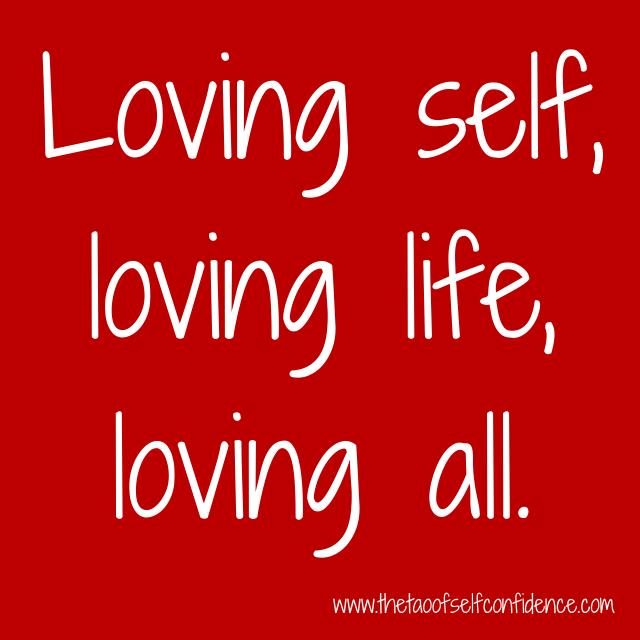 Loving self, loving life, loving all.