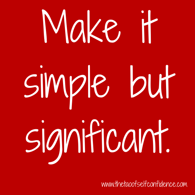 Make it simple but significant.