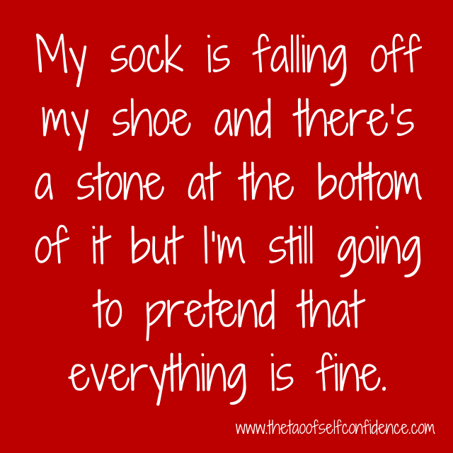 My sock is falling off my shoe and there's a stone at the bottom of it but I'm still going to pretend that everything is fine.