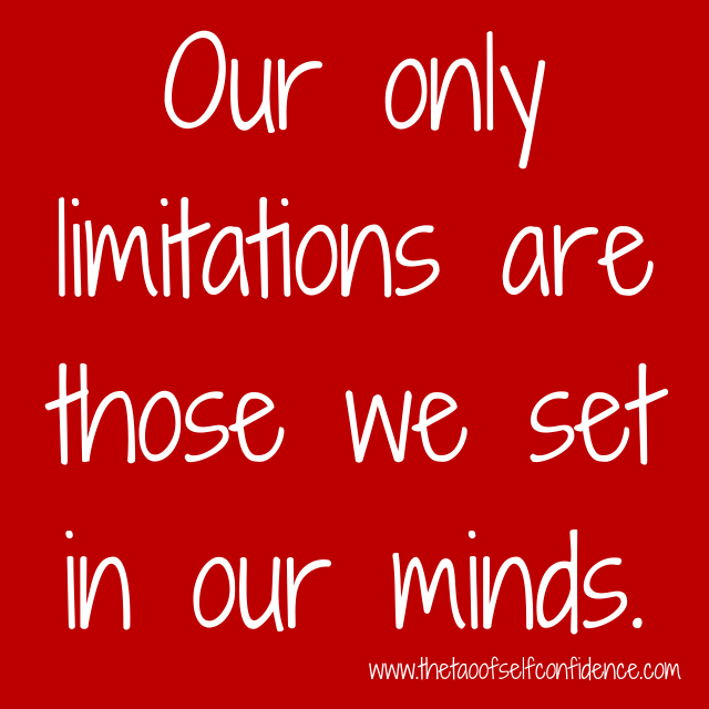 Our only limitations are those we set in our minds.