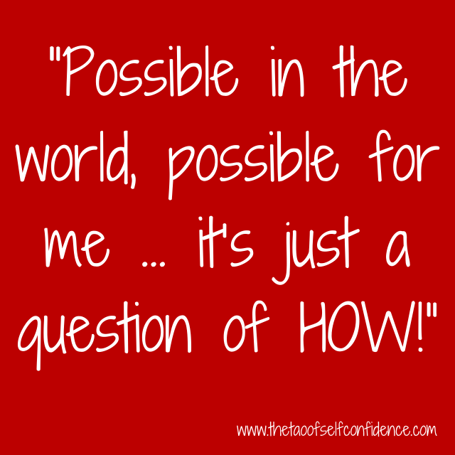 """Possible in the world, possible for me … it's just a question of HOW!"""