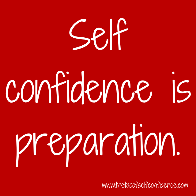 Self confidence is preparation.