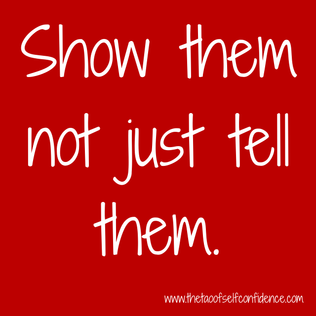 Show them not just tell them.