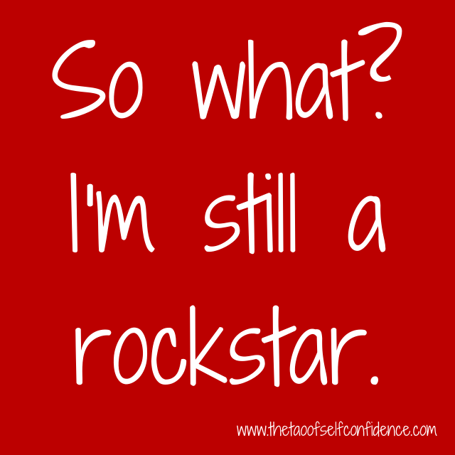 So what? I'm still a rockstar.