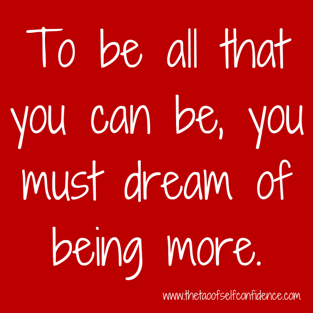 To be all that you can be, you must dream of being more.