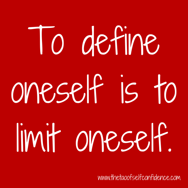 To define oneself is to limit oneself.