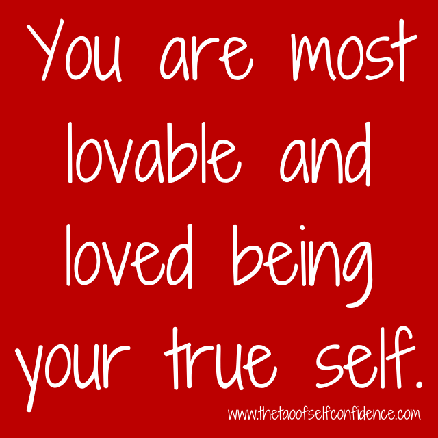 You are most lovable and loved being your true self.