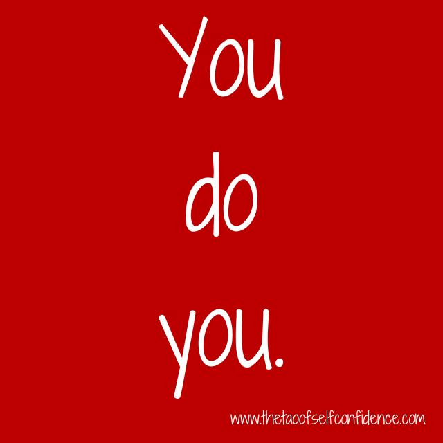 You do you.