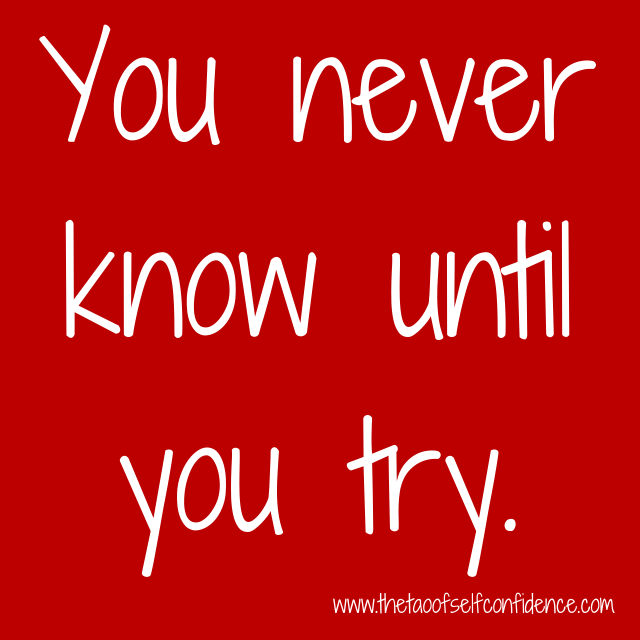 You never know until you try.