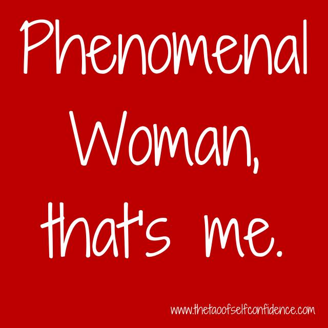 Phenomenal Woman, that's me.