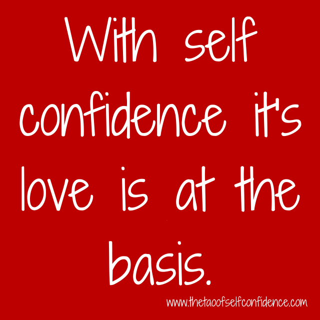 With self confidence it's love is at the basis.