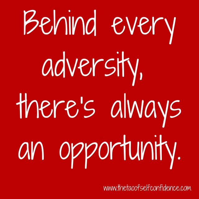 Behind every adversity, there's always an opportunity.
