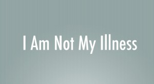 I am not my illness